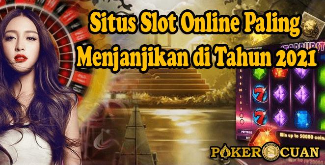 Situs Slot Online Paling Menjanjikan di Tahun 2021
